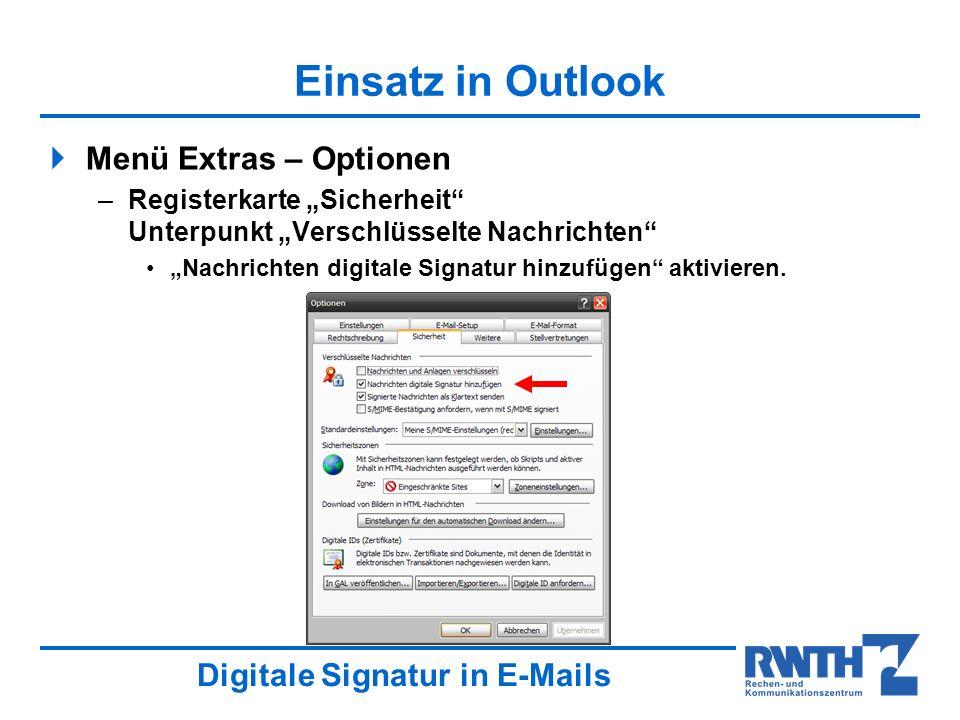 Digitale Signatur in E-Mails Einsatz in Outlook Menü Extras – Optionen –Registerkarte Sicherheit Unterpunkt Verschlüsselte Nachrichten Nachrichten digitale Signatur hinzufügen aktivieren.
