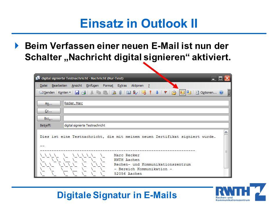 Digitale Signatur in E-Mails Einsatz in Outlook II Beim Verfassen einer neuen E-Mail ist nun der Schalter Nachricht digital signieren aktiviert.