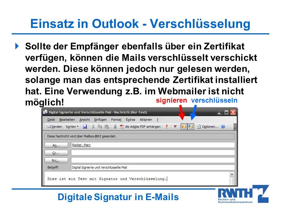 Digitale Signatur in E-Mails Einsatz in Outlook - Verschlüsselung Sollte der Empfänger ebenfalls über ein Zertifikat verfügen, können die Mails verschlüsselt verschickt werden.