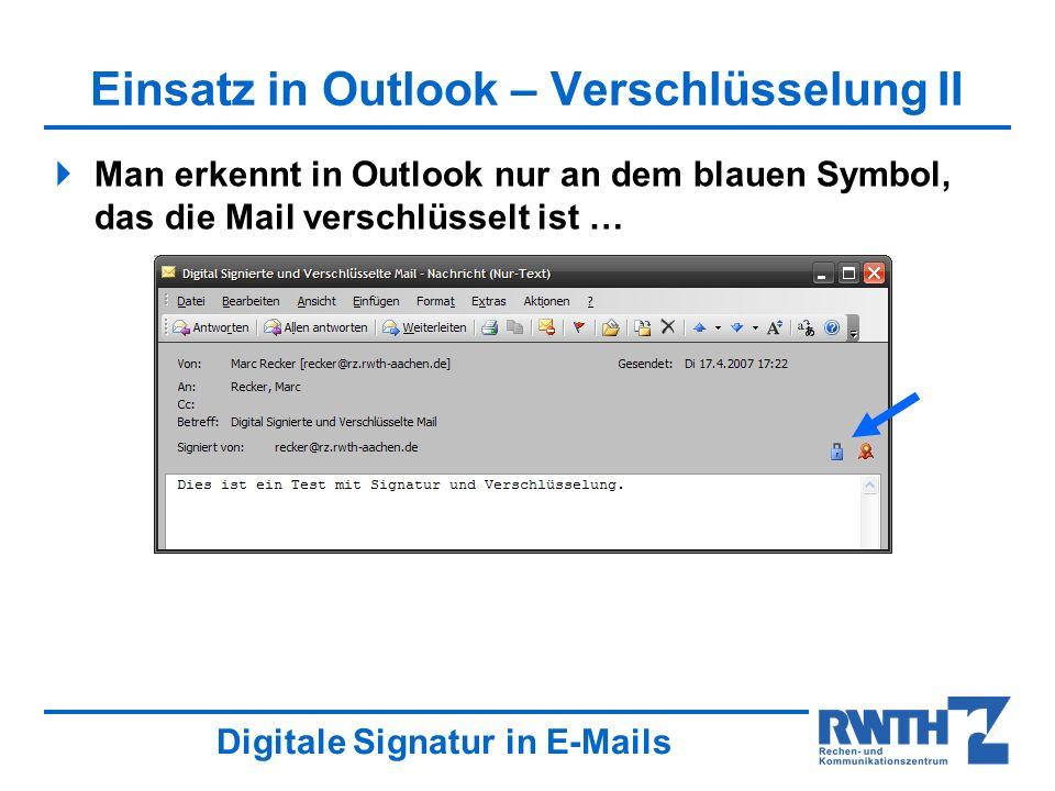 Digitale Signatur in E-Mails Einsatz in Outlook – Verschlüsselung II Man erkennt in Outlook nur an dem blauen Symbol, das die Mail verschlüsselt ist …