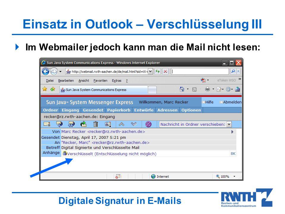 Digitale Signatur in E-Mails Einsatz in Outlook – Verschlüsselung III Im Webmailer jedoch kann man die Mail nicht lesen: