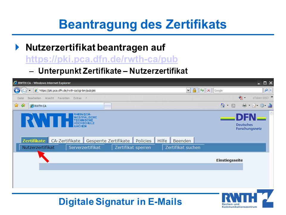 Digitale Signatur in E-Mails Beantragung des Zertifikats Nutzerzertifikat beantragen auf https://pki.pca.dfn.de/rwth-ca/pub https://pki.pca.dfn.de/rwth-ca/pub –Unterpunkt Zertifikate – Nutzerzertifikat
