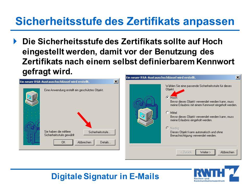 Digitale Signatur in E-Mails Sicherheitsstufe des Zertifikats anpassen Die Sicherheitsstufe des Zertifikats sollte auf Hoch eingestellt werden, damit vor der Benutzung des Zertifikats nach einem selbst definierbarem Kennwort gefragt wird.