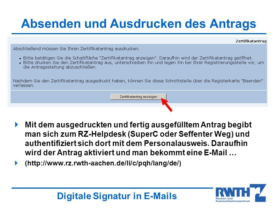 Digitale Signatur in E-Mails Absenden und Ausdrucken des Antrags Mit dem ausgedruckten und fertig ausgefülltem Antrag begibt man sich zum RZ-Helpdesk (SuperC oder Seffenter Weg) und authentifiziert sich dort mit dem Personalausweis.