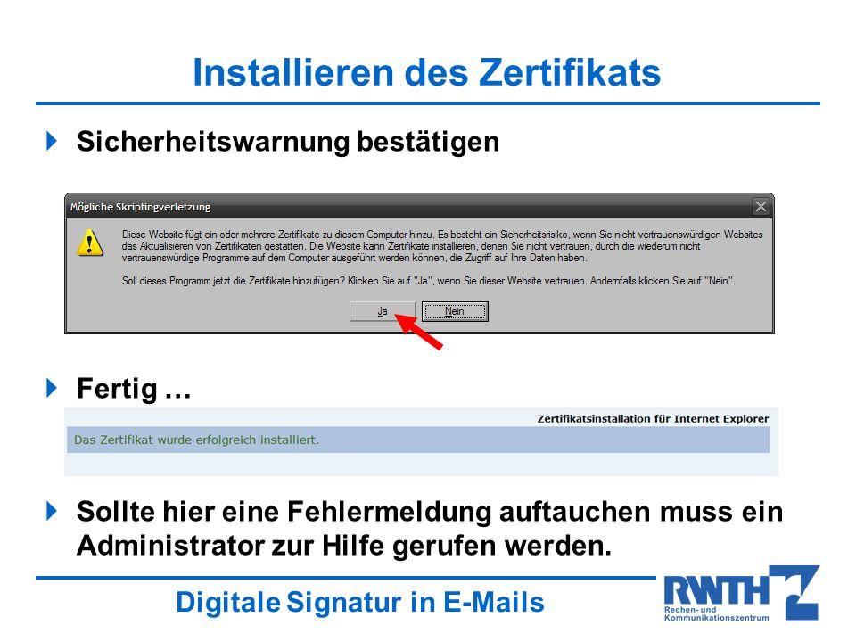 Digitale Signatur in E-Mails Installieren des Zertifikats Sicherheitswarnung bestätigen Fertig … Sollte hier eine Fehlermeldung auftauchen muss ein Administrator zur Hilfe gerufen werden.