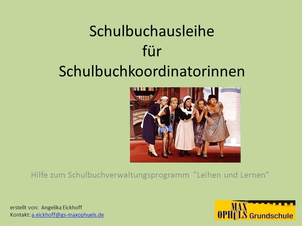 Schulbuchausleihe für Schulbuchkoordinatorinnen Hilfe zum Schulbuchverwaltungsprogramm Leihen und Lernen erstellt von: Angelika Eickhoff Kontakt: a.eickhoff@gs-maxophuels.dea.eickhoff@gs-maxophuels.de