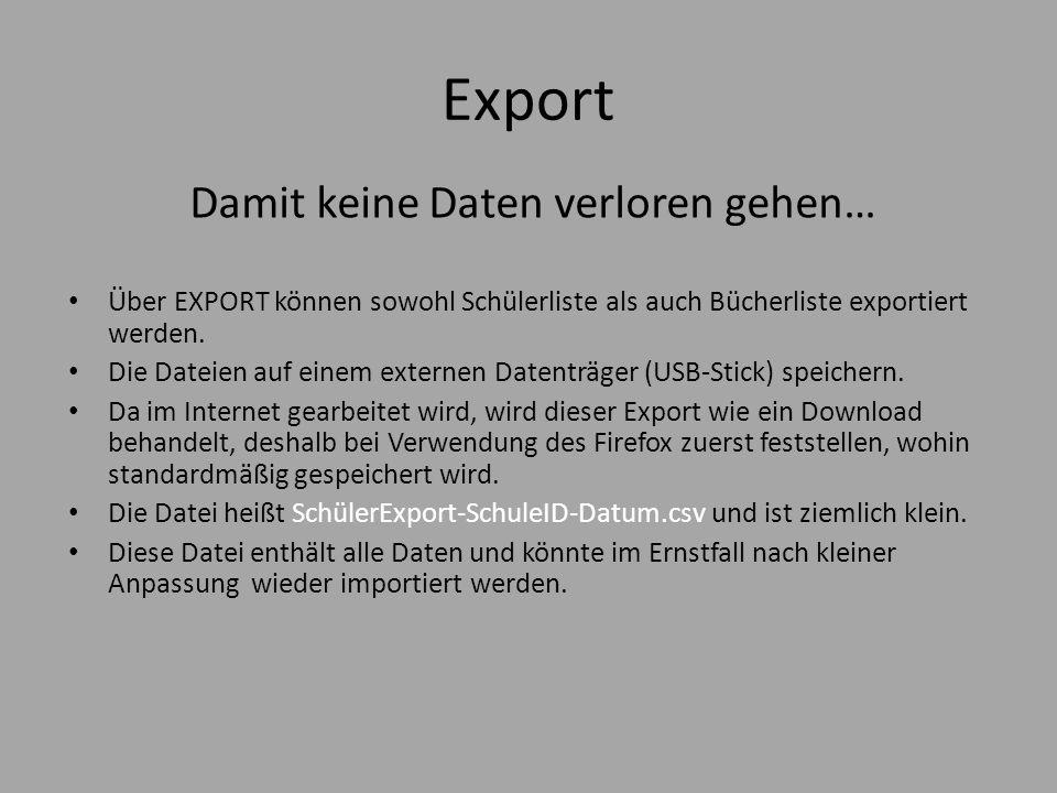 Export Damit keine Daten verloren gehen… Über EXPORT können sowohl Schülerliste als auch Bücherliste exportiert werden. Die Dateien auf einem externen