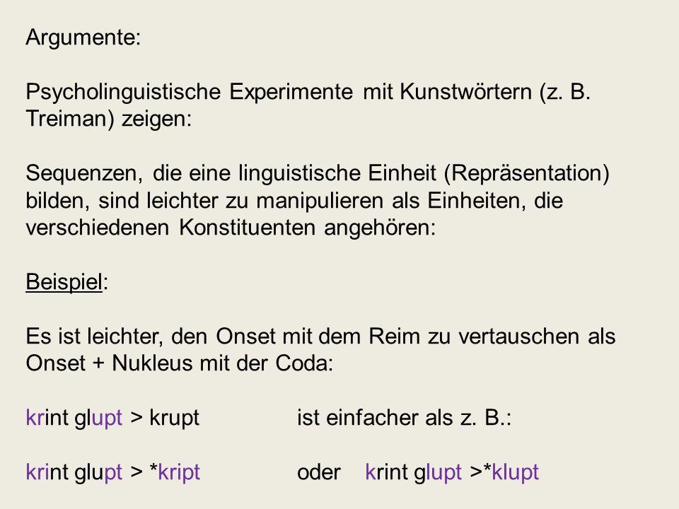 Argumente: Psycholinguistische Experimente mit Kunstwörtern (z. B. Treiman) zeigen: Sequenzen, die eine linguistische Einheit (Repräsentation) bilden,