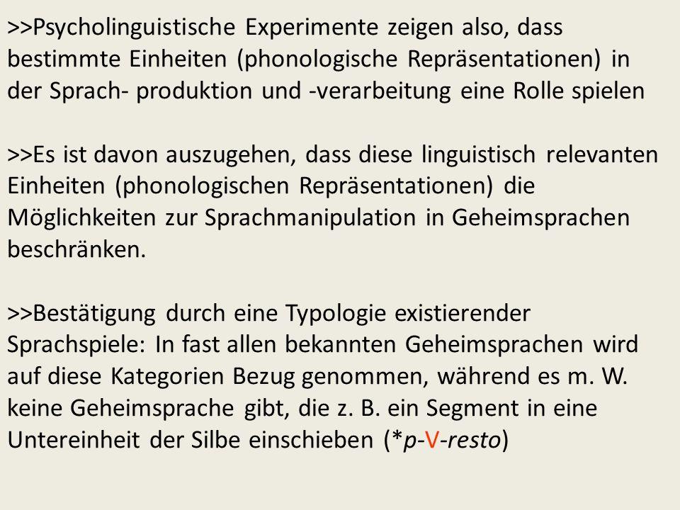 >>Psycholinguistische Experimente zeigen also, dass bestimmte Einheiten (phonologische Repräsentationen) in der Sprach- produktion und -verarbeitung e
