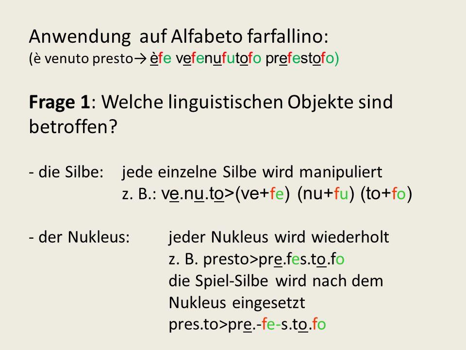 Anwendung auf Alfabeto farfallino: (è venuto presto èfe vefenufutofo prefestofo) Frage 1: Welche linguistischen Objekte sind betroffen? - die Silbe: j