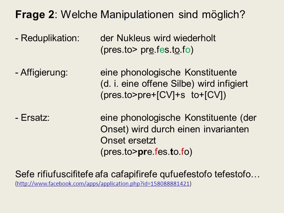 Frage 2: Welche Manipulationen sind möglich? - Reduplikation: der Nukleus wird wiederholt (pres.to> pre.fes.to.fo) - Affigierung:eine phonologische Ko