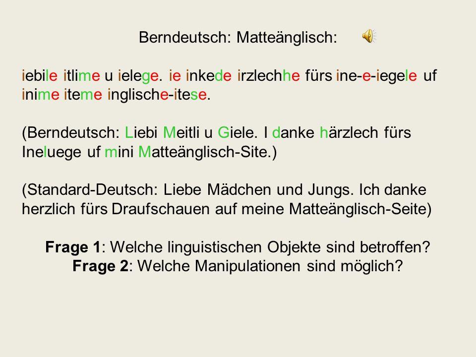 Berndeutsch: Matteänglisch: iebile itlime u ielege. ie inkede irzlechhe fürs ine-e-iegele uf inime iteme inglische-itese. (Berndeutsch: Liebi Meitli u