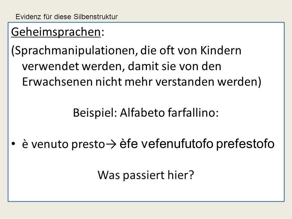 Geheimsprachen: (Sprachmanipulationen, die oft von Kindern verwendet werden, damit sie von den Erwachsenen nicht mehr verstanden werden) Beispiel: Alf