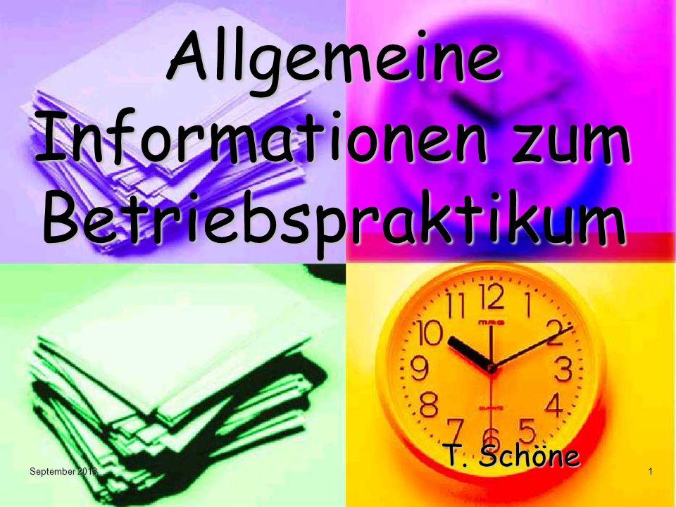 September 20131 Allgemeine Informationen zum Betriebspraktikum T. Schöne T. Schöne