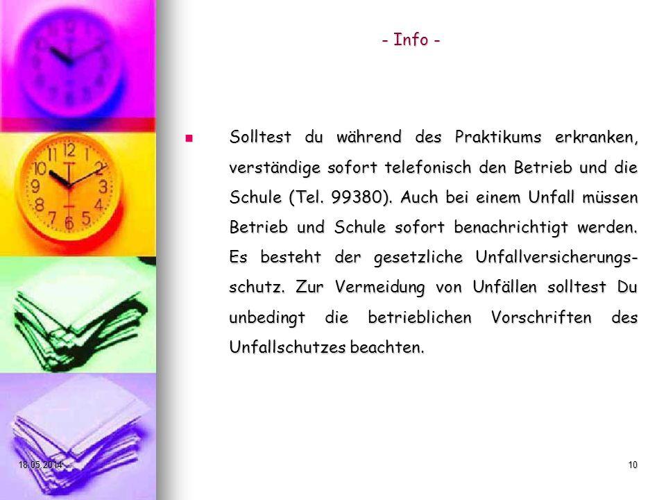 18.05.201410 - Info - Solltest du während des Praktikums erkranken, verständige sofort telefonisch den Betrieb und die Schule (Tel. 99380). Auch bei e