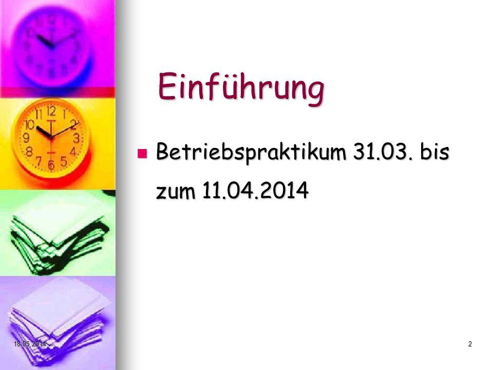 18.05.20142 Einführung Betriebspraktikum 31.03. bis zum 11.04.2014 Betriebspraktikum 31.03. bis zum 11.04.2014