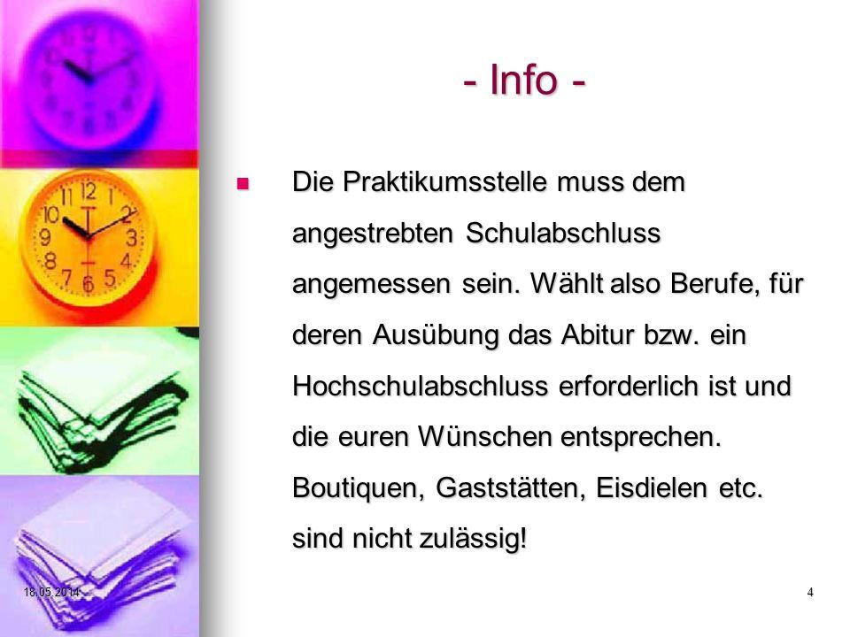 18.05.20144 - Info - Die Praktikumsstelle muss dem angestrebten Schulabschluss angemessen sein. Wählt also Berufe, für deren Ausübung das Abitur bzw.