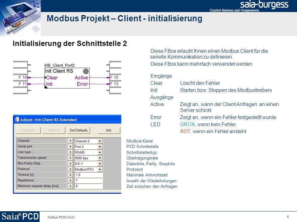 6 Modbus PCD3.Mxx0 Modbus Projekt – Client - initialisierung Initialisierung der Schnittstelle 2 Diese FBox erlaubt Ihnen einen Modbus Client für die serielle Kommunikation zu definieren.