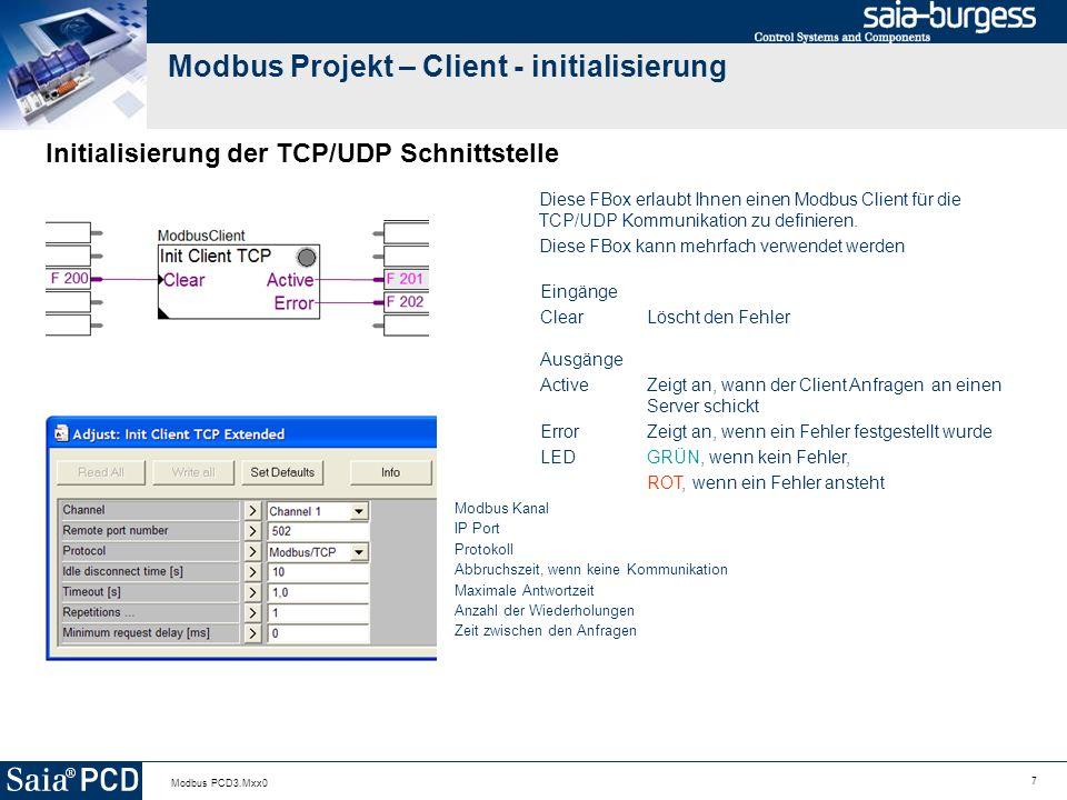 7 Modbus PCD3.Mxx0 Modbus Projekt – Client - initialisierung Initialisierung der TCP/UDP Schnittstelle Diese FBox erlaubt Ihnen einen Modbus Client für die TCP/UDP Kommunikation zu definieren.