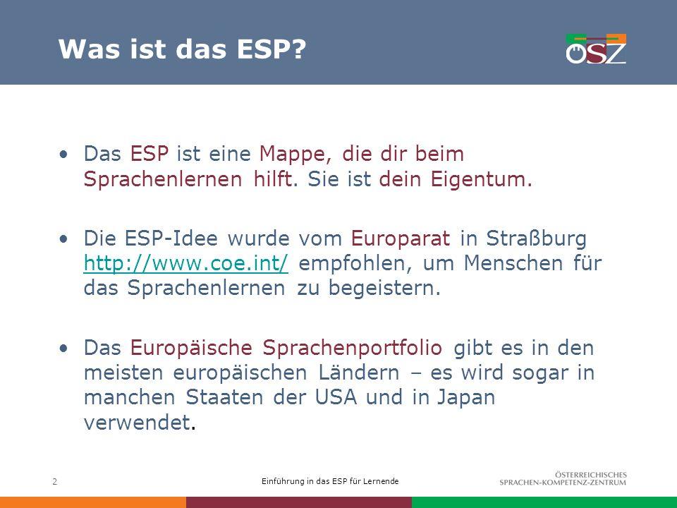 Einführung in das ESP für Lernende 2 Was ist das ESP? Das ESP ist eine Mappe, die dir beim Sprachenlernen hilft. Sie ist dein Eigentum. Die ESP-Idee w