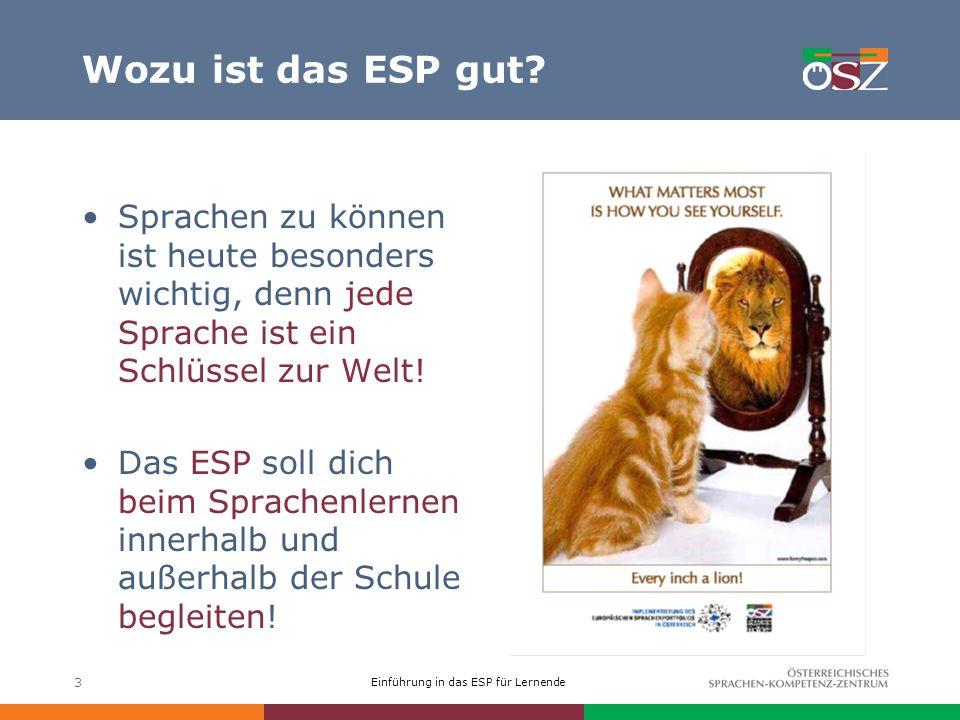 Einführung in das ESP für Lernende 3 Wozu ist das ESP gut? Sprachen zu können ist heute besonders wichtig, denn jede Sprache ist ein Schlüssel zur Wel