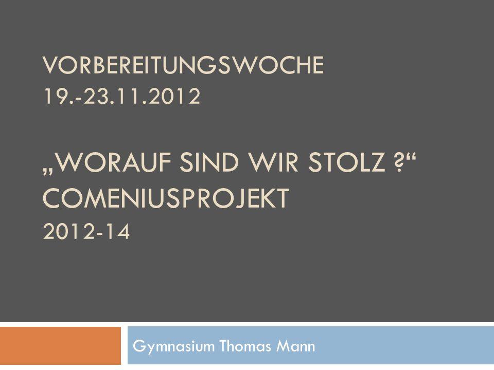 VORBEREITUNGSWOCHE 19.-23.11.2012 WORAUF SIND WIR STOLZ .