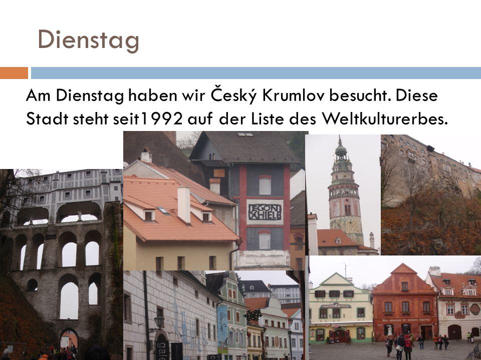 Dienstag Am Dienstag haben wir Český Krumlov besucht.