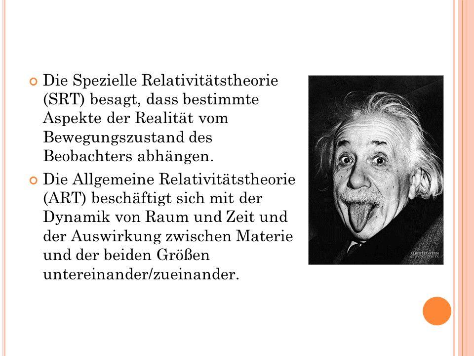 Die Spezielle Relativitätstheorie (SRT) besagt, dass bestimmte Aspekte der Realität vom Bewegungszustand des Beobachters abhängen. Die Allgemeine Rela