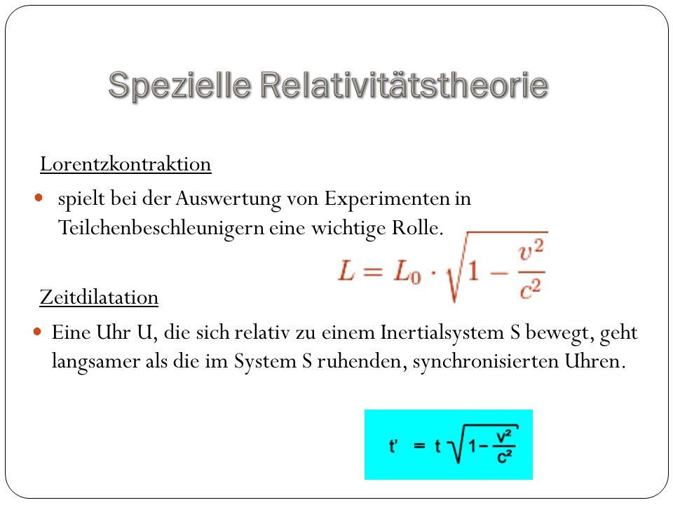Lorentzkontraktion spielt bei der Auswertung von Experimenten in Teilchenbeschleunigern eine wichtige Rolle. Zeitdilatation Eine Uhr U, die sich relat