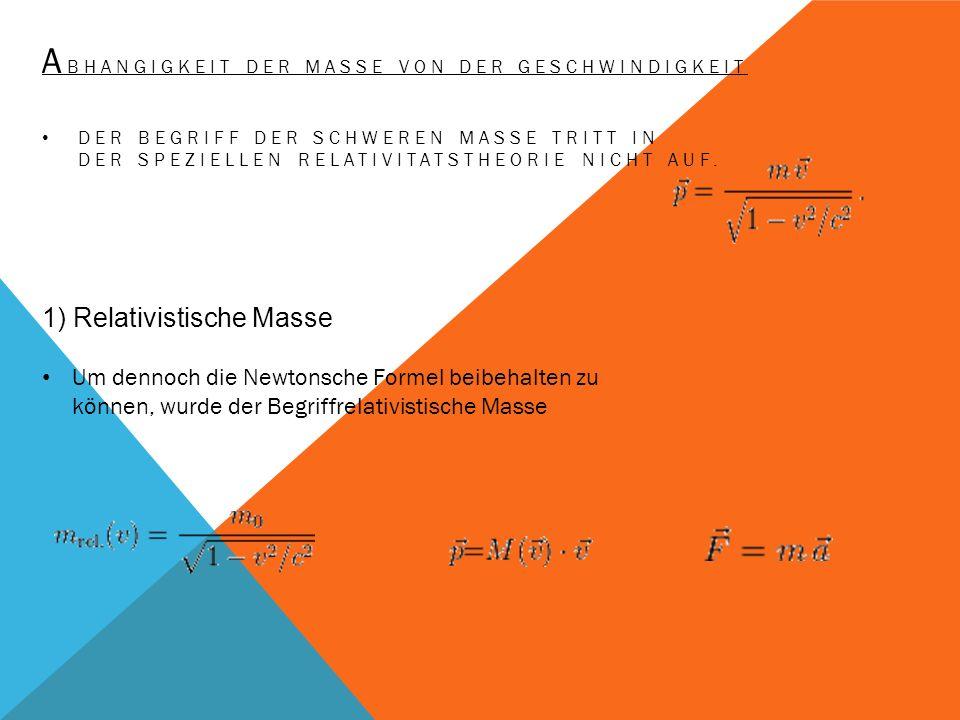 A BHANGIGKEIT DER MASSE VON DER GESCHWINDIGKEIT DER BEGRIFF DER SCHWEREN MASSE TRITT IN DER SPEZIELLEN RELATIVITATSTHEORIE NICHT AUF. 1) Relativistisc
