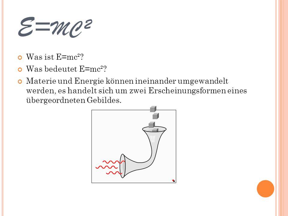 E= MC ² Was ist E=mc²? Was bedeutet E=mc²? Materie und Energie können ineinander umgewandelt werden, es handelt sich um zwei Erscheinungsformen eines