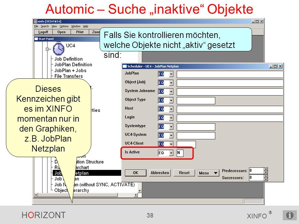 HORIZONT 38 XINFO ® Automic – Suche inaktive Objekte Dieses Kennzeichen gibt es im XINFO momentan nur in den Graphiken, z.B. JobPlan Netzplan Falls Si