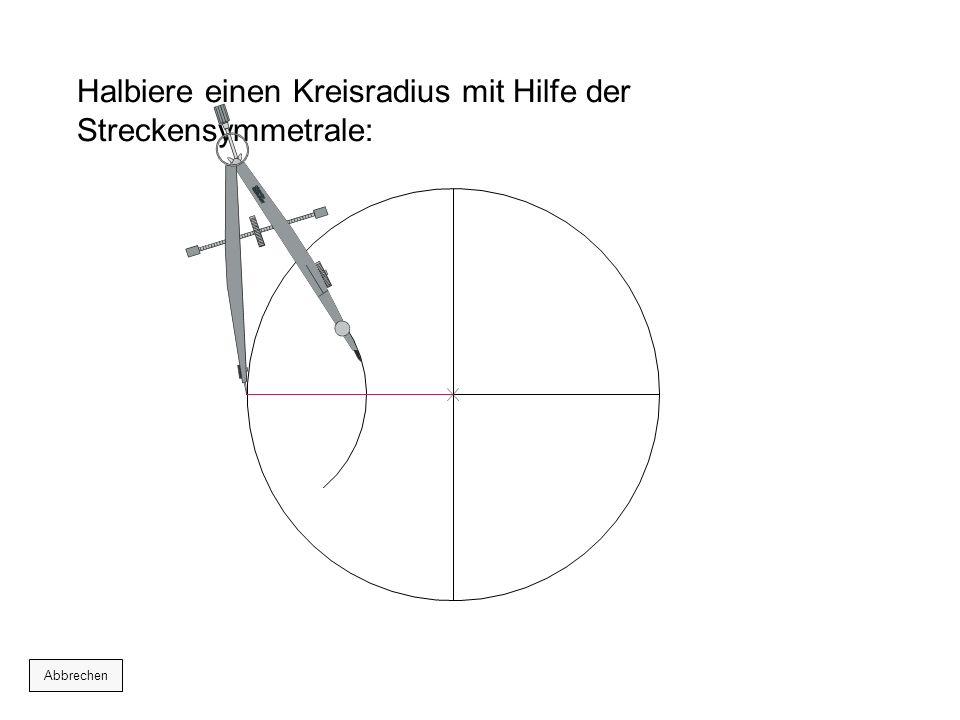 Halbiere einen Kreisradius mit Hilfe der Streckensymmetrale: Abbrechen