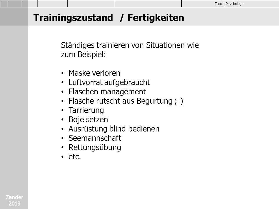 Zander 2013 Tauch-Psychologie Ständiges trainieren von Situationen wie zum Beispiel: Maske verloren Luftvorrat aufgebraucht Flaschen management Flasch