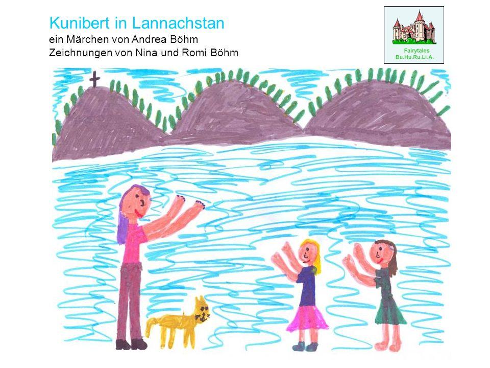 Kunibert in Lannachstan ein Märchen von Andrea Böhm Zeichnungen von Nina und Romi Böhm