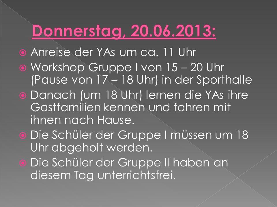 Workshop Gruppe I von 8 – 18 Uhr (Pause von 12 – 13 Uhr) Danach Abholung der Schüler der Gruppe I und der YAs durch die Eltern bzw.
