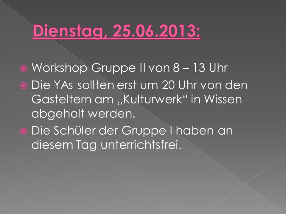 Workshop Gruppe II von 8 – 13 Uhr Die YAs sollten erst um 20 Uhr von den Gasteltern am Kulturwerk in Wissen abgeholt werden.