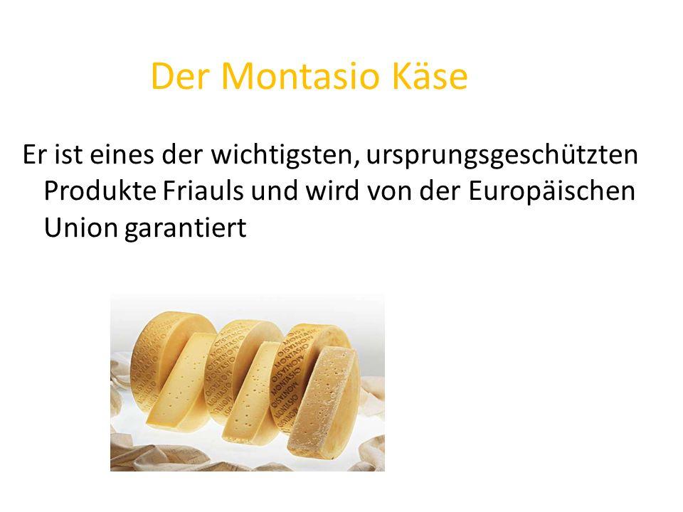 Der Montasio Käse Er ist eines der wichtigsten, ursprungsgeschützten Produkte Friauls und wird von der Europäischen Union garantiert
