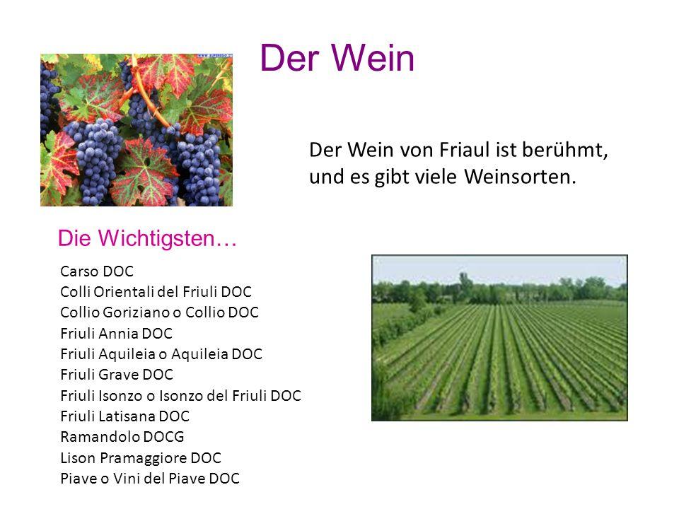 Der Wein Der Wein von Friaul ist berühmt, und es gibt viele Weinsorten. Carso DOC Colli Orientali del Friuli DOC Collio Goriziano o Collio DOC Friuli