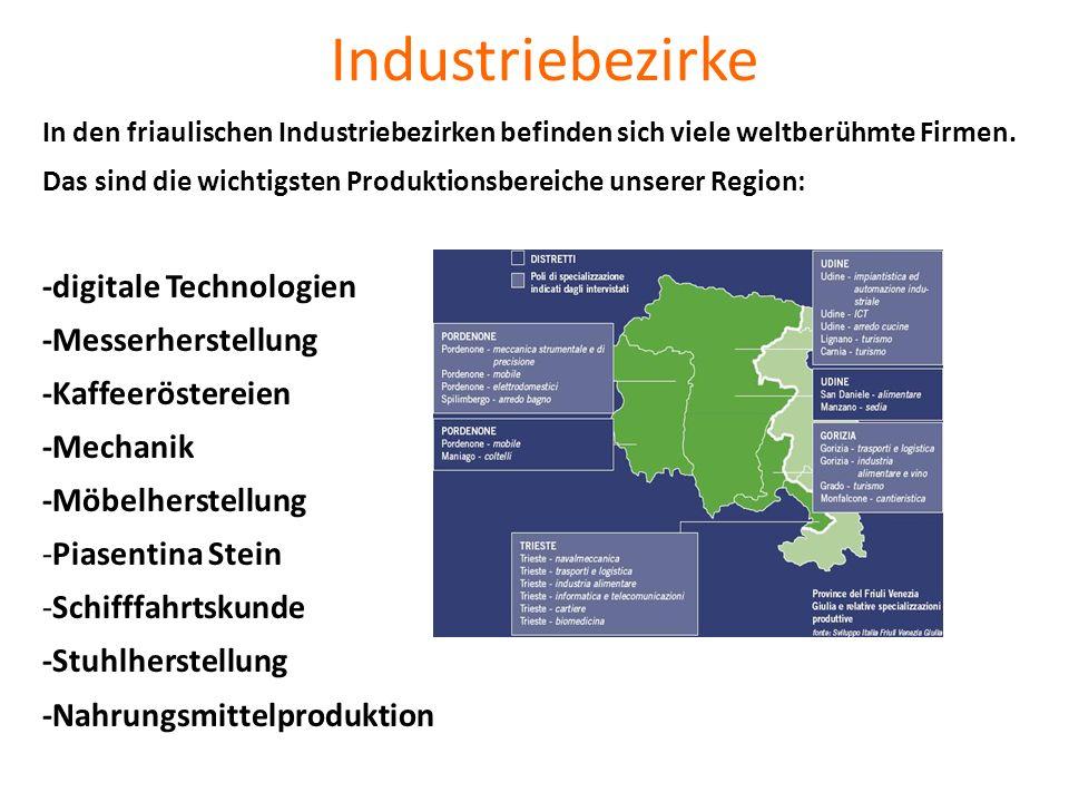 Industriebezirke In den friaulischen Industriebezirken befinden sich viele weltberühmte Firmen. Das sind die wichtigsten Produktionsbereiche unserer R