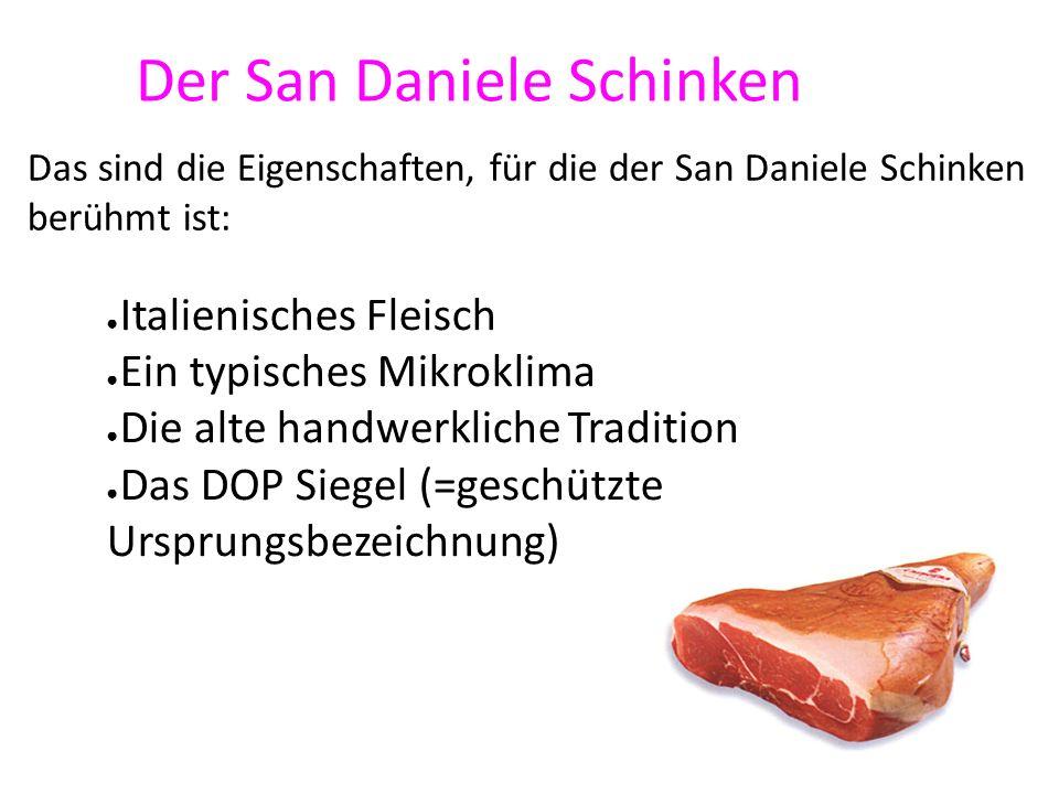 Der San Daniele Schinken Italienisches Fleisch Ein typisches Mikroklima Die alte handwerkliche Tradition Das DOP Siegel (=geschützte Ursprungsbezeichn