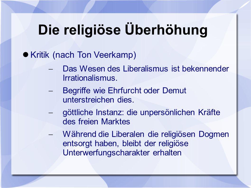 Die religiöse Überhöhung Kritik (nach Ton Veerkamp) Das Wesen des Liberalismus ist bekennender Irrationalismus.