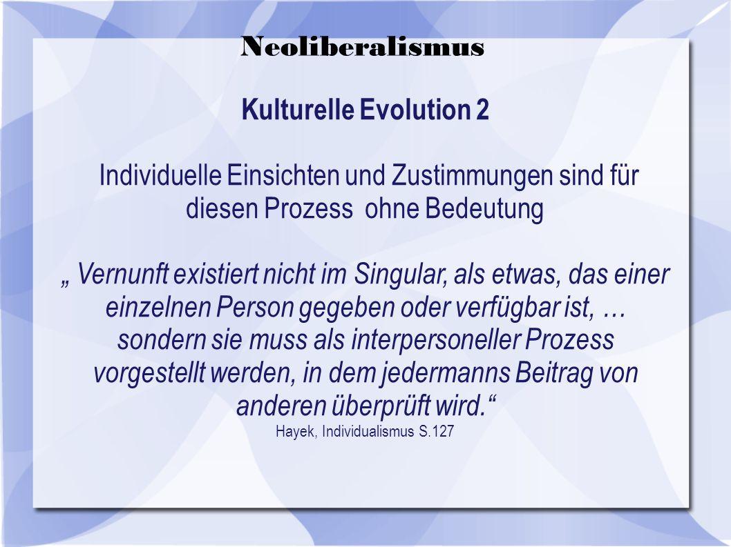 Kulturelle Evolution 2 Individuelle Einsichten und Zustimmungen sind für diesen Prozess ohne Bedeutung Vernunft existiert nicht im Singular, als etwas, das einer einzelnen Person gegeben oder verfügbar ist, … sondern sie muss als interpersoneller Prozess vorgestellt werden, in dem jedermanns Beitrag von anderen überprüft wird.
