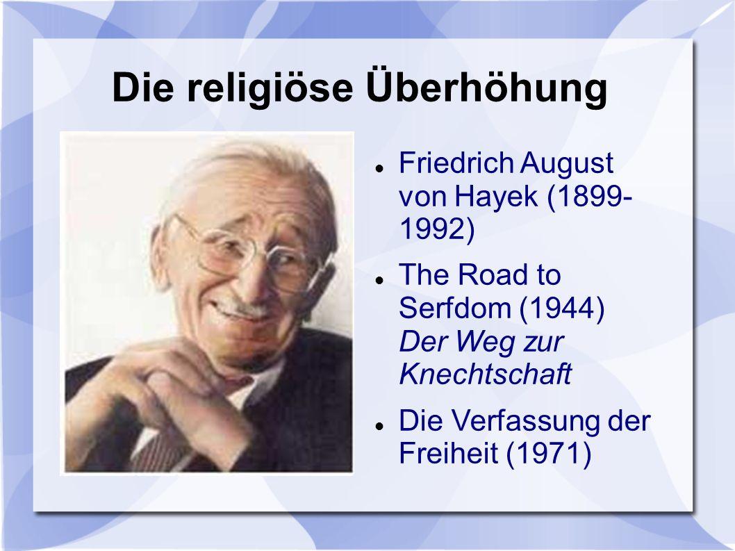 Die religiöse Überhöhung Friedrich August von Hayek (1899- 1992) The Road to Serfdom (1944) Der Weg zur Knechtschaft Die Verfassung der Freiheit (1971)