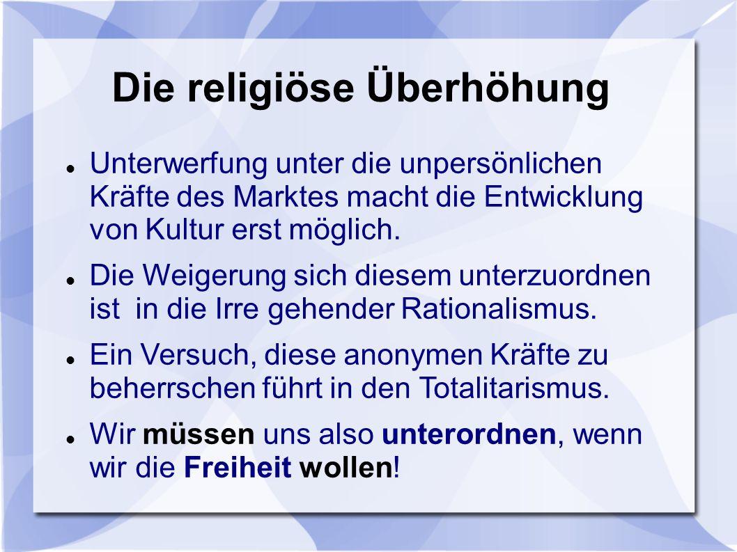 Die religiöse Überhöhung Unterwerfung unter die unpersönlichen Kräfte des Marktes macht die Entwicklung von Kultur erst möglich.