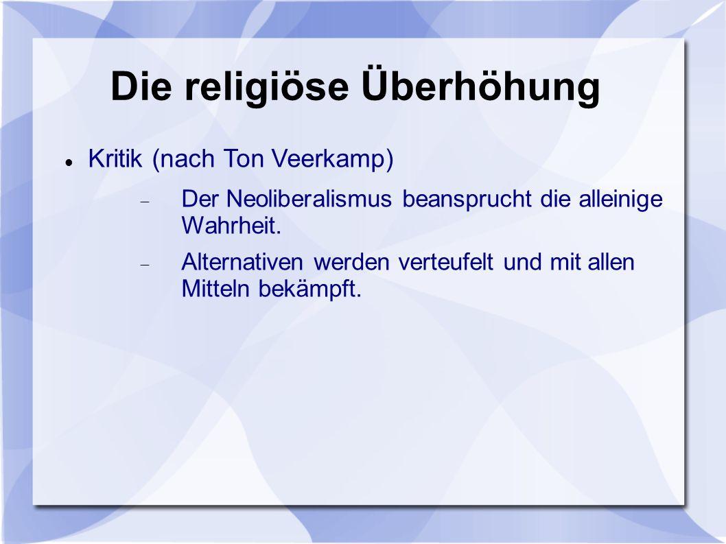 Die religiöse Überhöhung Kritik (nach Ton Veerkamp) Der Neoliberalismus beansprucht die alleinige Wahrheit.
