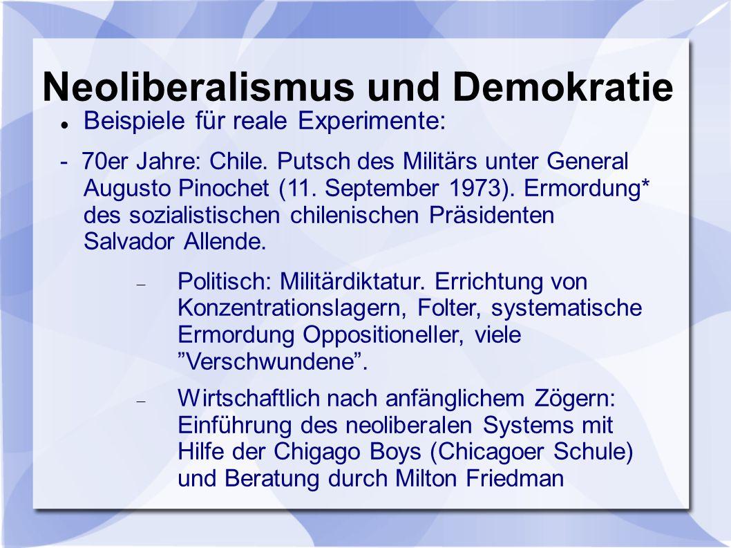 Neoliberalismus und Demokratie Beispiele für reale Experimente: - 70er Jahre: Chile.