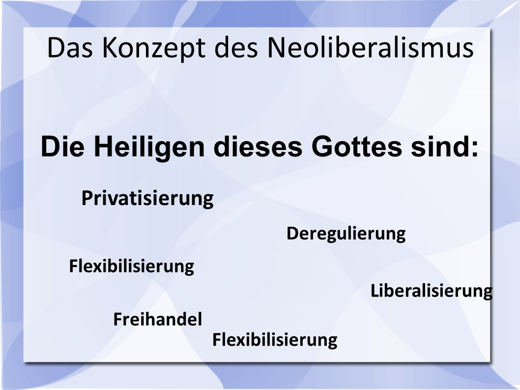 Neoliberalismus und Demokratie Politisches Programm des NL: Freies Unternehmertum Machtausübung primär durch Besitzende (=Leistungsträger der Gesellschaft!) (Immobilien, Grund und Boden, Produktionsmittel) Entmachtung des Staates, Unterordnung der Parlamente