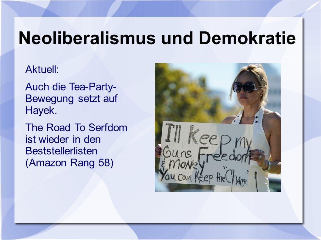 Neoliberalismus und Demokratie Aktuell: Auch die Tea-Party- Bewegung setzt auf Hayek.