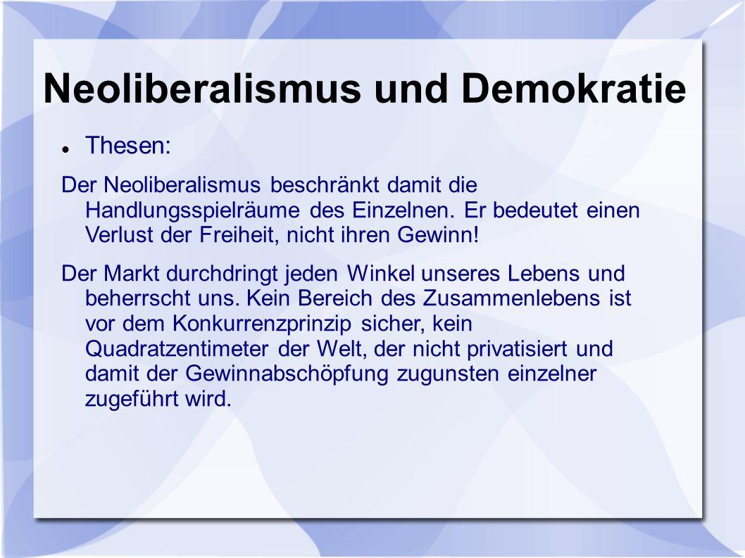 Thesen: Der Neoliberalismus beschränkt damit die Handlungsspielräume des Einzelnen.